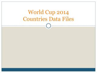 World Cup 2014  Countries Data Files
