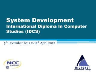 System Development International Diploma In Computer Studies (IDCS)
