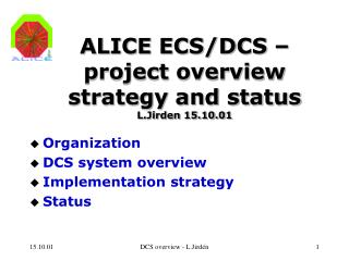 ALICE ECS/DCS – project overview strategy and status L.Jirden 15.10.01