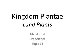Kingdom  Plantae Land Plants