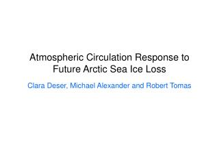 Atmospheric Circulation Response to  Future Arctic Sea Ice Loss