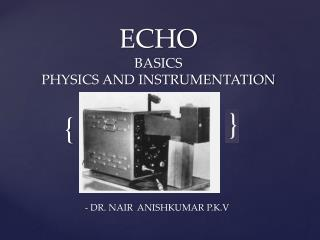 ECHO  BASICS PHYSICS AND INSTRUMENTATION
