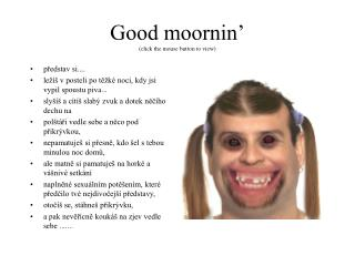 Good moornin' (click the mouse button to view)
