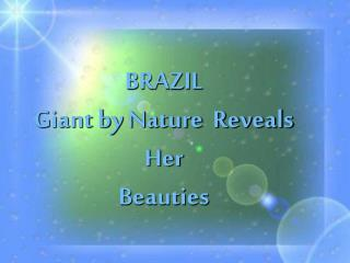 BRAZIL Giant by Nature  Reveals Her  Beauties