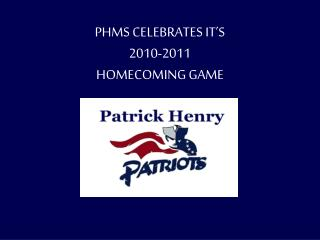 PHMS CELEBRATES IT'S  2010-2011 HOMECOMING GAME