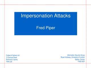 Impersonation Attacks Fred Piper
