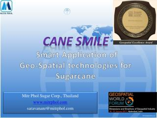 CANE SMILE  Smart Application of  Geo -Spatial technologies for  Sugarcane