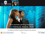Your business pitching templates MedVentures Awards 2010