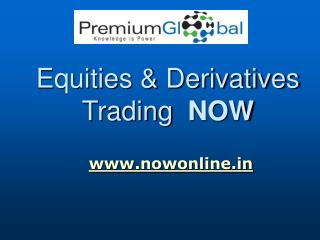 Equities & Derivatives Trading   NOW