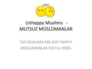 Unhappy Muslims  - MUTSUZ MÜSLÜMANLAR