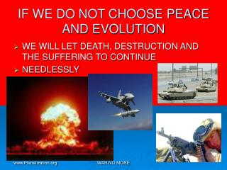 IF WE DO NOT CHOOSE PEACE AND EVOLUTION