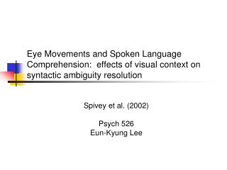 Eye Movements and Spoken Language Comprehension:  effects of visual context on syntactic ambiguity resolution