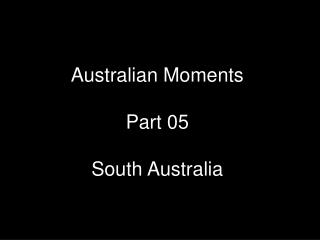 Australian Moments Part 05 South Australia