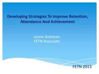 Developing Strategies To Improve Retention, Attendance And Achievement