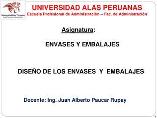 UNIVERSIDAD ALAS PERUANAS Escuela Profesional de Administración –  Fac . de Administración
