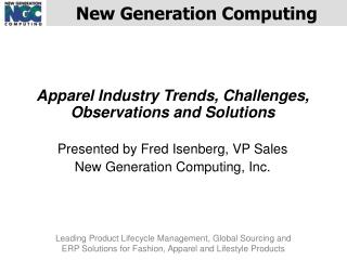 Apparel Industry Trends, Challenges, Observations and Solutions Presented by Fred Isenberg, VP Sales  New Generation Com