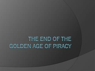 The End of the Golden Age of Piracy
