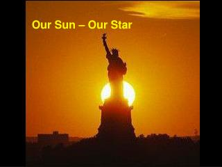 Our Sun – Our Star