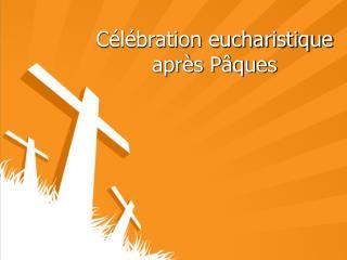 Célébration eucharistique après Pâques