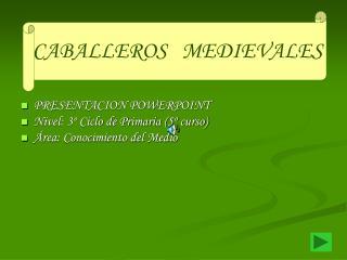PRESENTACION POWERPOINT Nivel: 3º Ciclo de Primaria (5º curso) Área: Conocimiento del Medio