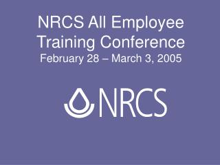 NRCS All Employee Training Conference February 28 – March 3, 2005