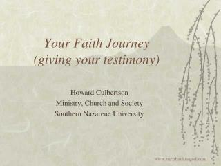 Your Faith Journey  (giving your testimony)