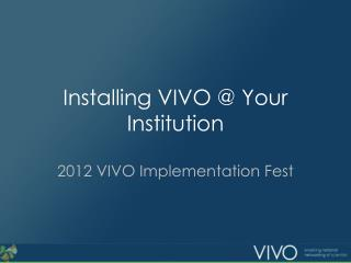 Installing VIVO @ Your Institution
