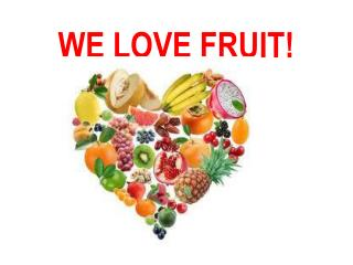 WE LOVE FRUIT!
