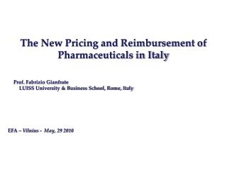 The New Pricing and Reimbursement of Pharmaceuticals in Italy Prof. Fabrizio Gianfrate 	LUISS University & Business Scho