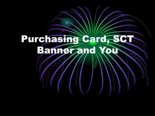 Purchasing Card, SCT Banner and You