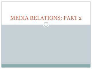 MEDIA RELATIONS: PART 2
