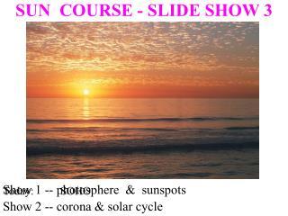 SUN COURSE - SLIDE SHOW 3