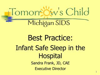 Best Practice: Infant Safe Sleep in the Hospital Sandra Frank, JD, CAE Executive Director