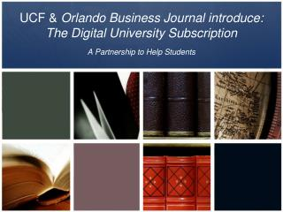 UCF &  Orlando Business Journal introduce:  The Digital University Subscription