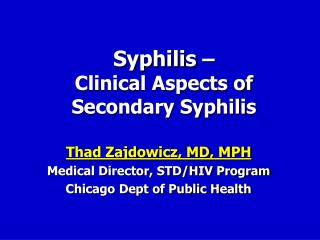 Syphilis  –                                         Clinical Aspects of Secondary Syphilis