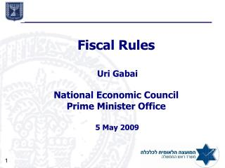 Fiscal Rules  Uri Gabai National Economic Council  Prime Minister Office 5   May 2009