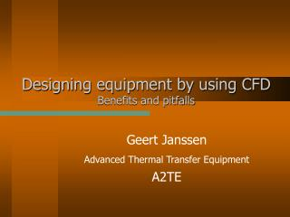 Designing equipment by using CFD Benefits and pitfalls