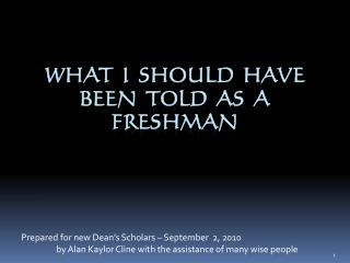 What  I  should  have been  told  as  a freshman