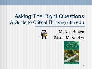 Asking The Right Questions A Guide to Critical Thinking (8th ed.)