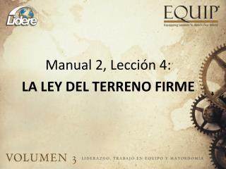 Manual 2,  Lección 4 : LA LEY DEL TERRENO FIRME