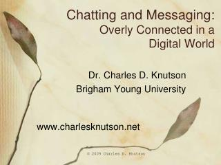 Chatting and Messaging: Overly Connected in a  Digital World