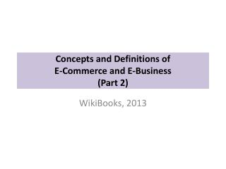 Concepts and Definitions of E-Commerce and E-Business  (Part 2)