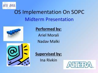 OS Implementation On SOPC Midterm Presentation