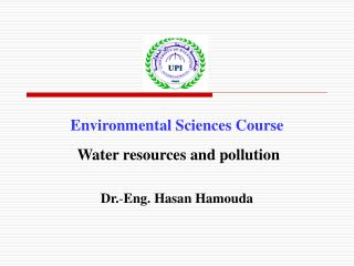 Environmental Sciences Course Water resources and pollution Dr. - Eng. Hasan Hamouda