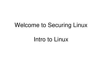 Welcome to Securing Linux  Intro to Linux