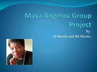 Maya Angelou Group Project