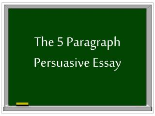 The 5 Paragraph Persuasive Essay
