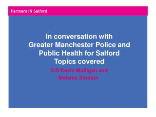 In conversation with  Greater Manchester Police and  Public Health for Salford Topics covered