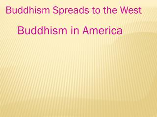 Buddhism Spreads to the West       Buddhism in America