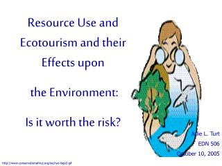 Resource Use and Ecotourism and their Effects upon  the Environment: Is it worth the risk?